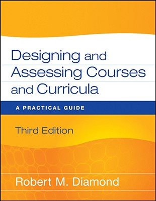 Designing and Assessing Courses and Curricula By Diamond, Robert M.